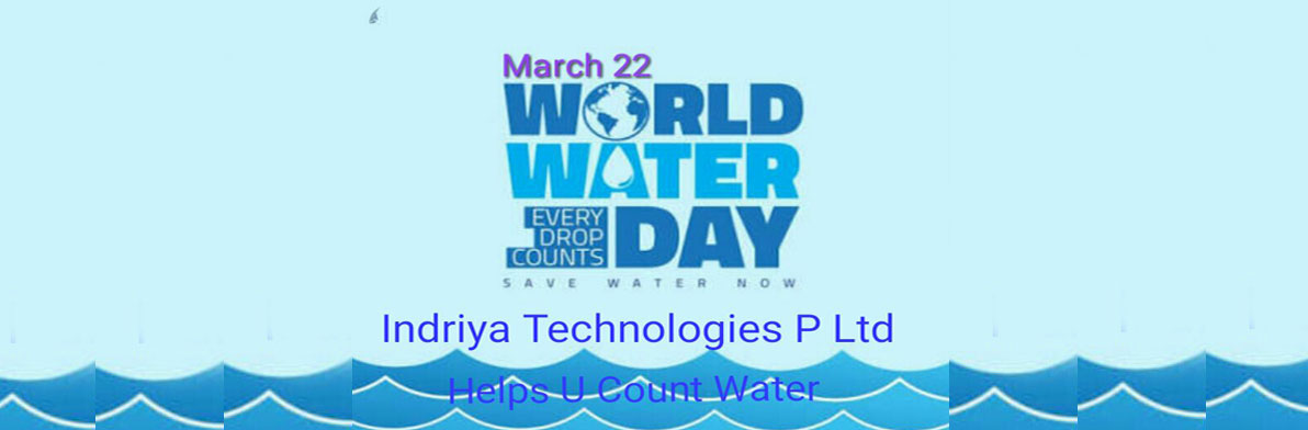 <h4>World Water Day</h4><span>March 22 - Save water now : Indriya Technologies P Ltd Help U Count Water</span>